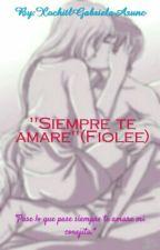 """Siempre te amaré"" by XochitlGabrielaAsunc"