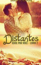 Distantes... Série - Por Você (Livro 2) by Danda_de_alencar