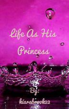 Life As His Princess (#Wattys 2016) by kiarabrook22