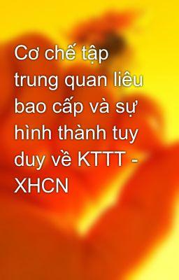 Cơ chế tập trung quan liêu bao cấp và sự hình thành tuy duy về KTTT - XHCN