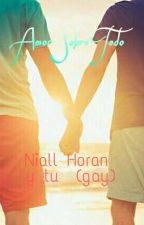 Amor Sobre Todo( Niall Horan Y Tu Gay ) by sebgom