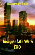 Imagine Life With EXO  by HI0D1z