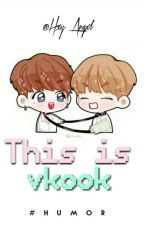 ✱This is Vkook ✱ by HxyAngxl