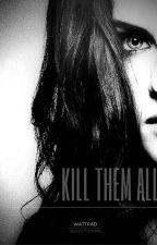 KILL THEM ALL. The Walking Dead (TERMINADA) by CelesteFontane