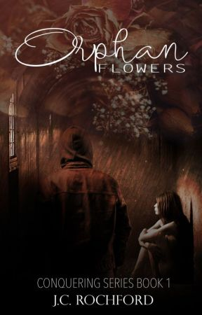 Orphan Flowers (Conquering Series, Book 1) by jcrochford