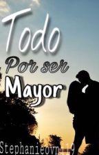 Todo por ser mayor by stephanieovni19