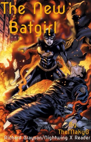 The New Batgirl- Richard Grayson/Nightwing X Reader
