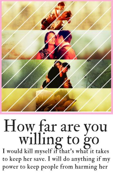 ¿Far Are You Willing To Go? {Book 4} ♡
