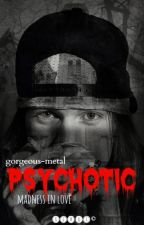 PSYCHOTIC (Slaxl Fanfic) #HairRockAwards by Gorgeous_Metal