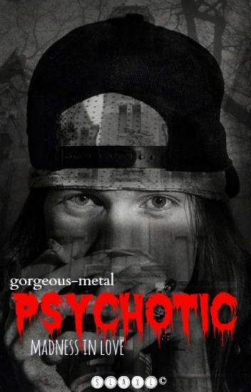 PSYCHOTIC (Slaxl Fanfic) #HairRockAwards