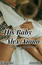 His Baby  // Alex Aiono (UNDER EDITING) by boredom-