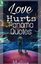 Love Hurts:Panama Love Quotes by XiuMhine