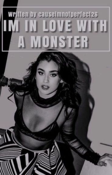 I'm In Love With A Monster (Camren AU)