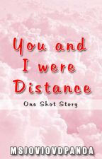 YOU and I were Distance (One -Shot Story) by MsjovjovdPanda