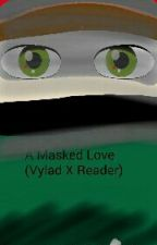 A Masked Love (Vylad X Reader) by Wolfprincess1115