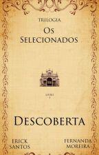 A descoberta - Saga Os Selecionados - Livro #1 by Escritoresdassombras