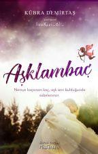 AŞKLAMBAÇ ♥  by lazKizi_61_