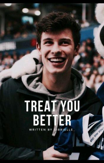 Treat You Better (Shawn Mendes Fan-Fic)