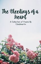 The Bleedings of a Heart: A Collection of Poems by Cshellmartin