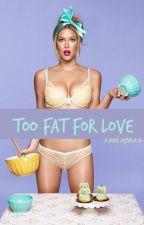Too Fat for Love by XxNixonxX