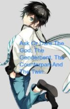 Ask Or Dare The God, The Genderbent, The Counterpart and The Twin by TyrantRex01