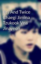 Bts And Twice Chaegi Jimina Tzukook Vna Jinayeon by yoongiiluvusomuch