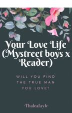 Your Love Life (Mystreet Boys x Reader) by thaleafayb
