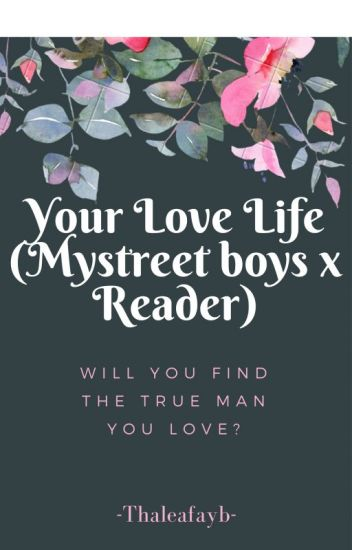 Your Love Life (Mystreet Boys x Reader)