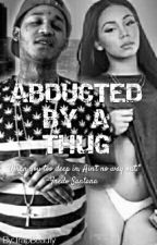 Abducted By A Thug  by TrapBeauty