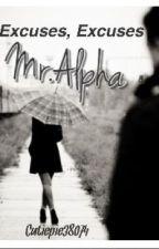 Excuses, Excuses Mr.Alpha. by cutiepie38074