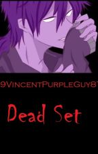 Dead Set. || PURPLEPHONE by 19VincentPurpleGuy87