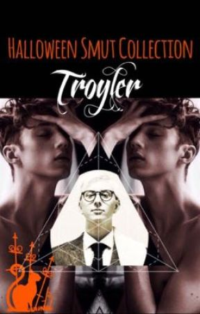 Troyler | HALLOWEEN SMUT ONE-SHOT COLLECTION  by SmokeyQuartz
