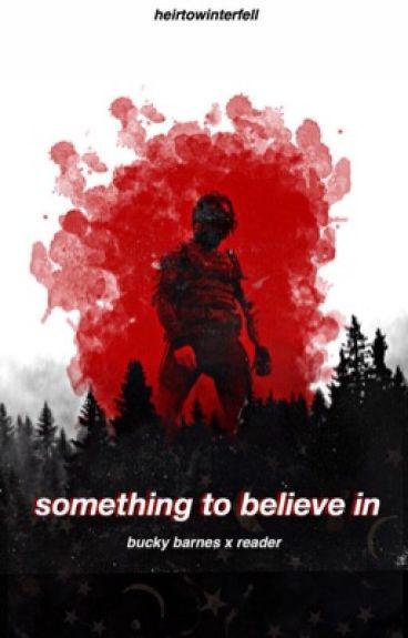 Something To Believe In || Bucky Barnes x Reader