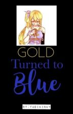 Gold Turned To Blue (ON HOLD) by FairyTail1203