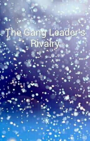 The Gang Leader's Rivalry by JulesO07