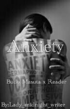 Anxiety (Budo Masuta x Reader) by Lady_midnight_writer