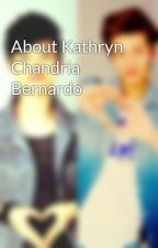 About Kathryn Chandria Bernardo by GeorgiaNicole7
