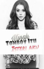 Minah Tomboy Itu Isteri Aku by sxrxhfxdzir