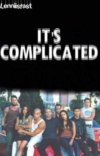 It's Complicated (Fast and furious fanfiction)