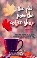 The Girl From The Coffee Shop 1 (COMPLETE) by sillycee