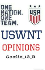 USWNT OPINIONS And ONE SHOTS by Goalie_13