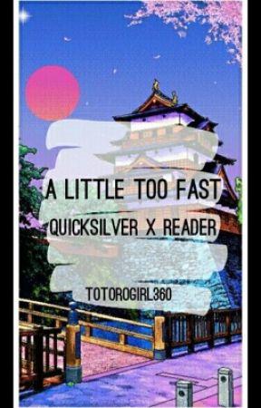 A little too fast| Peter maximoff/ quicksilver X (fem)reader [EDITED