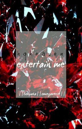 entertain me ||bokuaka||omegaverse by hqheaven