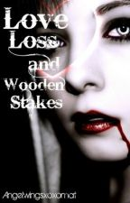 Love Loss and Wooden Stakes by angelwingsmat