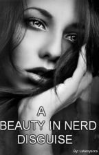 A Beauty In Nerd Disguise [ SLOWLY GETTING EDITED] by DarkRose01