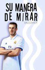Su Manera De Mirar. (Gareth Bale) by BaleKing