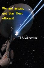 We are actors, not Star Fleet officers! by TFALokiwriter