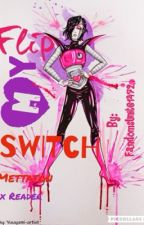 Flip My Switch (Mettaton x Reader) by FandomsUnite1472