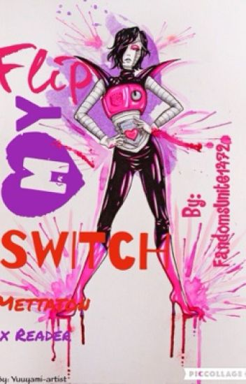 Flip My Switch (Mettaton x Reader)