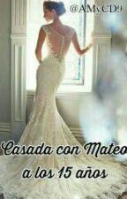 Casada Con Mateo A Los 15 Años [MEGA HOT] (+18) by AMyCD9
